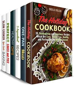 Stress-Free Holidays Box Set (6 in 1): Cook Healthy and Delicious Snacks, Dinners and Desserts for the Upcoming Holiday and Save Your Time (Easy Meals & Dump Recipes) Free Kindle Edition Amazon