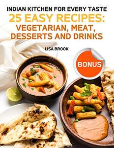 Paperback is £6.71 -  Indian Kitchen for Every Taste. 25 Easy Recipes: Vegetarian, Meat, Desserts and Drinks Kindle Edition  - Free Download @ Amazon