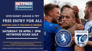 FREE entry to the Rugby League match between Swinton Lions v Toulouse Sat 28th April