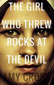 The Girl Who Threw Rocks at the Devil - free Kindle Edition by Amy Cross  (Author)