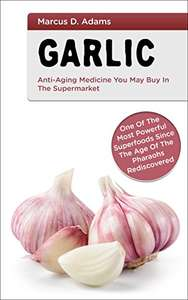 Garlic - Anti-Aging Medicine You May Buy In The Supermarket: -  Kindle Edition  - Free Download @ Amazon