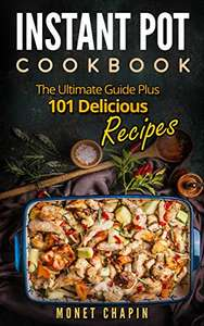 Instant Pot Cookbook: The Ultimate Guide Plus 101 Delicious Recipes Kindle Edition - Free @ Amazon