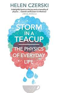 Storm in a Teacup: The Physics of Everyday Life - Kindle Edition 99p