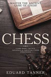 Chess: Master the Ancient Game of Chess! Learn Basic Tactics, Openings & Essential Chess Strategies. Kindle Edition - Free Download @ Amazon