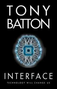 Interface: A Techno-Thriller by Tony Batton (The Interface Series Book 1) Kindle Edition Free @ Amazon