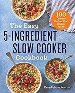 The Easy 5-Ingredient Slow Cooker Cookbook: 100 Delicious No-Fuss Meals for Busy People, Kindle edition for £0.99