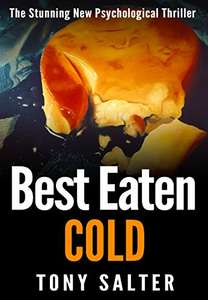 Top Thriller - Tony Salter - Best Eaten Cold: The stunning new psychological thriller. Kindle Edition   - Free Download @ Amazon
