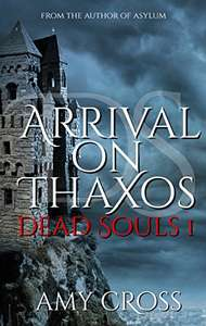 Amy Cross - Arrival on Thaxos (Dead Souls Books 1-7 now all free on Kindle)