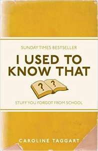 I Used to Know That: Stuff You Forgot From School £2.50 Prime £6.99 Non Prime @ Amazon