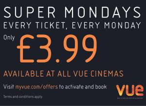 VUE CINEMA SUPER MONDAYS ANY FILM £3.99 **No Referrals**