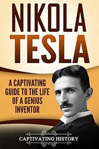 Nikola Tesla: A Captivating Guide to the Life of a Genius Inventor (Kindle Edition) FREE @ Amazon