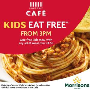 Kids eat free with any adult meal over £4.50 after 3pm at Morrisons cafe - stacks with other meal deal - details in op