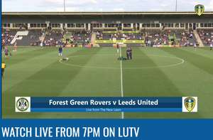 Leeds United Vs Forrest Green Rovers Friendly - Free Stream on LUFCTV
