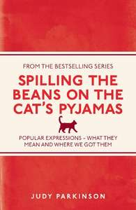 Spilling the Beans on the Cat's Pyjamas: Popular Expressions - What They Mean and Where We Got Them Paperback £2.50 Prime Sold by Amazon / £5.49 non-Prime