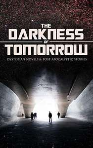 H.G. Wells  & Others  - THE DARKNESS OF TOMORROW - Dystopian Novels & Post-Apocalyptic Stories (Kindle Edition) - Free Download @ Amazon