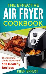 The Effective Air Fryer Cookbook: The Ultimate Guide Inclusive of 150 Healthy Recipes Kindle Edition Free @Amazon