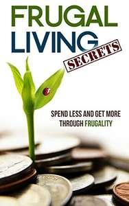 Frugal Living Secrets: Spend Less and Get More through Frugality Kindle Edition - Amazon