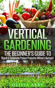 Vertical Gardening:The Beginner's Guide To Organic & Sustainable Produce - FREE on Kindle @ Amazon