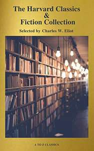 The Complete Harvard Classics and Shelf of Fiction (A to Z Classics) Kindle Edition by Charles W. Eliot (Author), A to Z Classics (Author) Free at AmazonUK