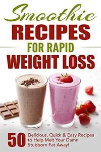 Another cracking freebie - Smoothie Recipes for Rapid Weight Loss: 50 Delicious, Quick & Easy Recipes