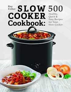 Slow Cooker Cookbook: 500 Healthy, Quick & Easy Recipes for Your Slow Cooker Kindle Edition  - Free Download At Present @ Amazon