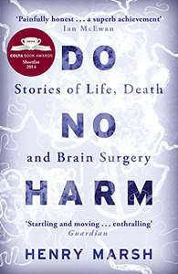Do No Harm: Stories of Life, Death and Brain Surgery by Henry Marsh Kindle Edition 99p @ Amazon.