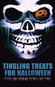 Tingling Treats for Halloween: Detective Yarns, Supernatural Mysteries & Ghost Stories [Kindle Edition]  - Free Download @ Amazon