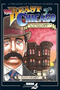 Rick Geary ~ A Treasury of Victorian Murder Vol 6 - The Beast of Chicago : The Murderous Career of H.H.Holmes (2003).pdf Free