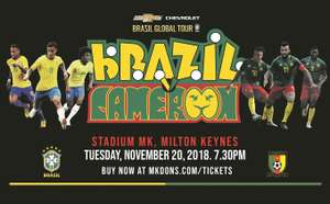 Brasil vs Cameroon at MK Dons on Tuesday 20th November 19.30ko (from £11.20 u18s, and £26.20 adults)