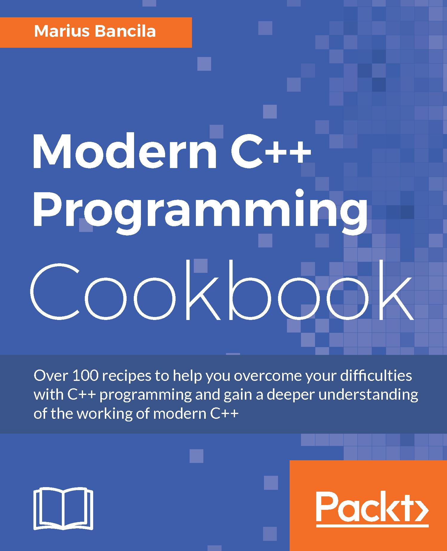 Free eBook - Modern C++ Programming Cookbook @ Packt