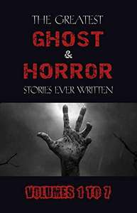 [Ebook] Box Set - The Greatest Ghost and Horror Stories Ever Written: Volumes 1 to 7 (100+ authors & 200+ stories) £1.99 @ Amazon & iTunes