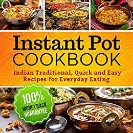 Instant Pot Cookbook: Quick and Easy Traditional Indian Recipes for Everyday Eating -Free @ Amazon Kindle