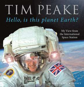 Hello, is this planet Earth? (Official Tim Peake Book) £6 + £2.49 P&p or free C&c @ WHSmith