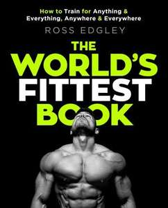 The World's Fittest Book: How to train for anything and everything, anywhere and everywhere £10 free delivery @ Book Depository