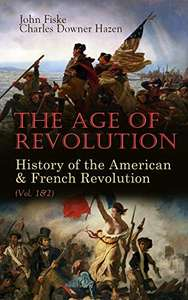 The Age of Revolution: History of the American & French Revolution (Vol. 1&2) Kindle Edition - Free Download @ Amazon