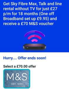 Get Sky Fibre Max, 63mb Talk & line rental  for just £27 p/m for 18 months (One off Broadband set up £9.95) and receive a £70 M&S voucher