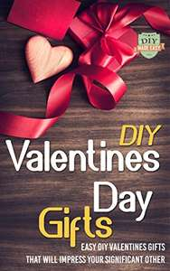 DIY Valentines Day Gifts: Easy DIY Valentines Day Gifts That Will Impress Your Significant Other Kindle Edition - Free Download @ Amazon