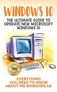 Windows 10: The Ultimate Guide to Operate Microsoft Windows 10. Kindle Edition  - Free Download @ Amazon