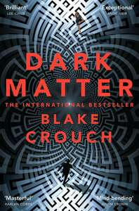 Excellent Sci-fi thriller Dark Matter by Blake Crouch eBook for 99p (Kindle, Kobo, Play)