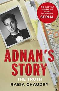 Adnan's Story: The Case That Inspired the Podcast Phenomenon Serial by Rabia Chaudry Kindle Edition 99p @ Amazon