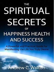 The Spiritual Secrets of Happiness Health and Success: A Powerful and Practical Guide : Kindle Edition  - Free Download @ Amazon