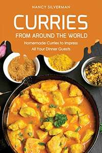 Curries from Around the World: Homemade Curries to Impress All Your Dinner Guests Kindle Edition - Free Download @ Amazon