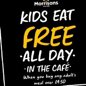 Kids Eat Free All Day - One free kids' meal when you buy any adult's meal over £4.50 in Morrisons Cafe