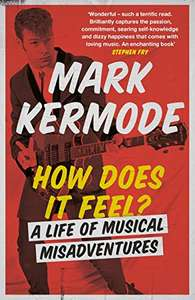 How Does It Feel?: A Life of Musical Misadventures by Mark Kermode Kindle book 99p