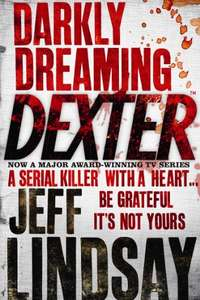 Darkly Dreaming Dexter by Jeff Lindsay Kindle book 99p @ Amazon