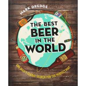 The Best Beer in the World   Hardback   Author:  Mark Dredge  Click & Collect £2.50 @ The Works