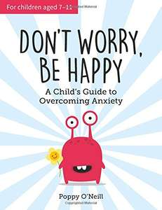 Don't Worry, Be Happy: A Childs Guide to Overcoming Anxiety Paperback now £3 (Prime) / £5.99 (non Prime) at Amazon
