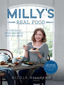 Milly's Real Food: 100+ easy and delicious recipes to comfort, restore and put a smile on your face - £2 @ Amazon (+£2.99 non Prime)