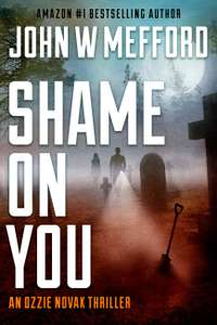 Great Read -  John W. Mefford - Shame On You (An Ozzie Novak Thriller) Kindle Edition  - Free Download @ Amazon