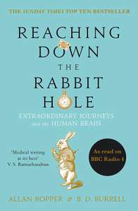 Reaching Down the Rabbit Hole: Extraordinary Journeys into the Human Brain - £1.50 (Prime) +99p (Non Prime) @ Amazon